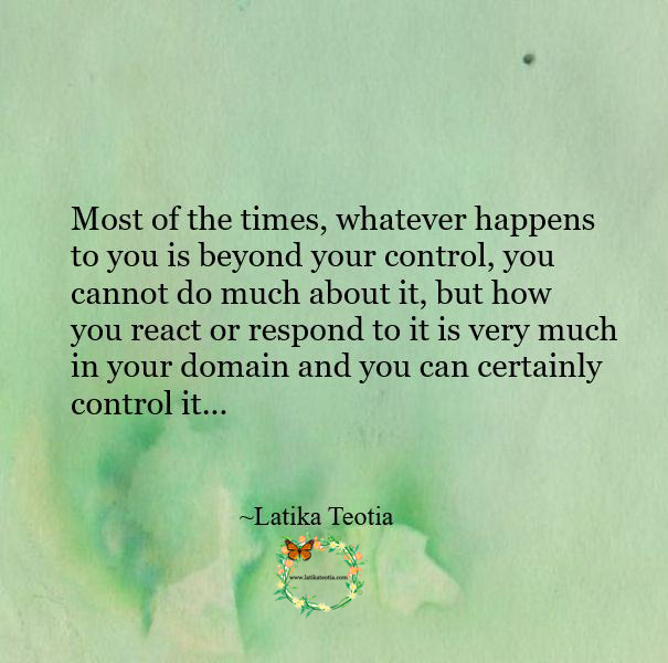Always act, don't react and worsen things !!!